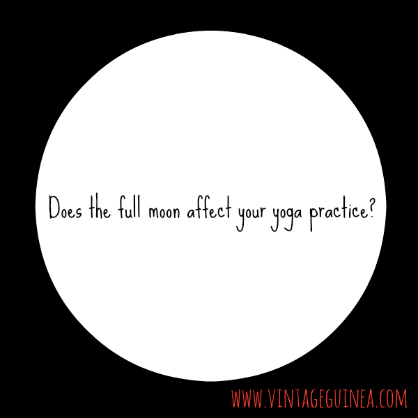 does the full moon affect your yoga practice?